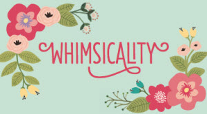 WHIMSICALITY